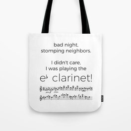 I didn't care, I was playing the e flat clarinet Tote Bag