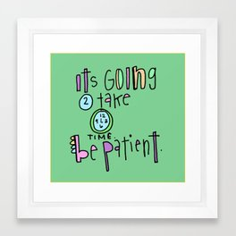 Be patient. It takes time. Framed Art Print