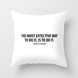 The most effective way to do it is to do it - Amelia Earhart Throw Pillow