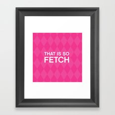 That is so FETCH - quote from the movie Mean Girls Framed Art Print