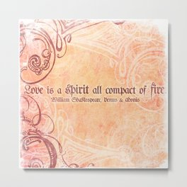Love is a spirit all compact of fire - Venus & Adonis - Shakespeare Love Quotes Metal Print