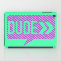 the dude iPad Cases featuring Dude by Mr and Mrs Quirynen