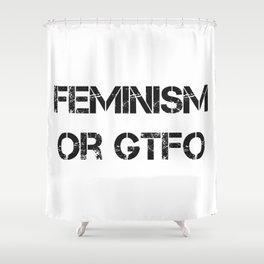 Feminism or GTFO Shower Curtain