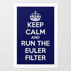 Keep Calm and Run the Euler Filter Art Print