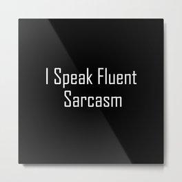 I Speak Fluent Sarcasm - Typography Word Art Humorous Metal Print