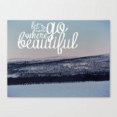 Let's Go Somewhere Beautiful Canvas Print