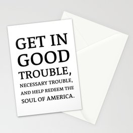 Get in good trouble, necessary trouble, and help redeem the soul of America. - John Lewis Quotes Stationery Cards