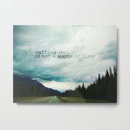 getting lost is not a waste of time Metal Print