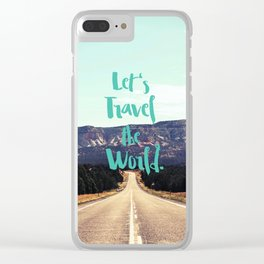 """""""Let's Travel the World."""" - Quote - Asphalt Road, Mountains Clear iPhone Case"""