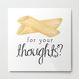 Penne For Your Thoughts? Metal Print