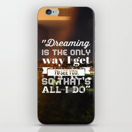 Dreaming is the only way I get to see you, so that's all I do. iPhone Skin