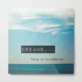 Dreams have no boundaries Metal Print
