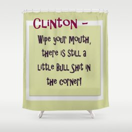 Clinton - Wipe your mouth, there is still a little bs in the corner Shower Curtain