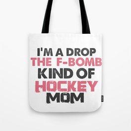 I'm a Drop the F Bomb Kind of Hockey Mom Tote Bag