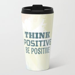 Think positive, Be positive Travel Mug