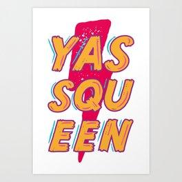 YASS QUEEN Art Print