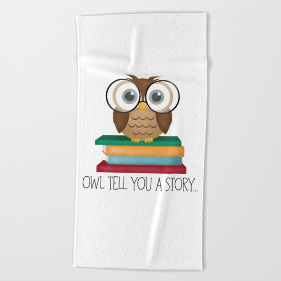 Owl Tell You A Story... Beach Towel