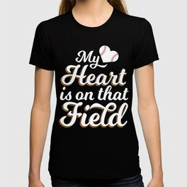 "Baseball Tee For Players Saying ""My Heart Is On That Field"" T-shirt Design Bat Home Run Pitcher T-shirt"