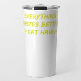 Everything Tastes better with cat hair in  it6 Travel Mug