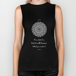 It Is What It Is But It Will Become What You Make It T-Shirt Biker Tank