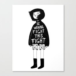 I WANNA FIGHT THIS FIGHT Canvas Print