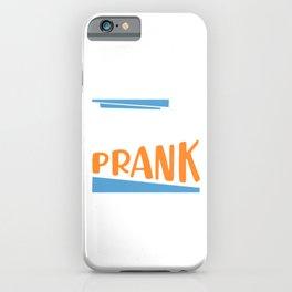 Prankster Trickster April Fools Day Pranking It's just a Prank iPhone Case