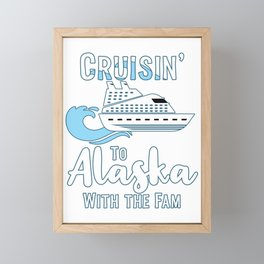 Alaska Family Cruise Matching Cruisin with the Fam graphic Framed Mini Art Print