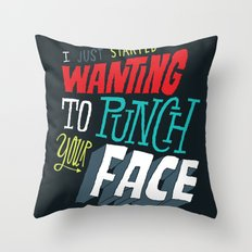 I Just Started Wanting To Punch Your Face Throw Pillow