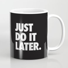 Just Do It Later Mug