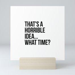 That's a horrible idea... what time? Mini Art Print