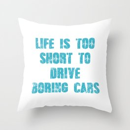 Life Is Too Short To Drive Boring Cars Throw Pillow