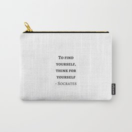 Greek Philosophy Quotes - Socrates - To find yourself think for yourself Carry-All Pouch