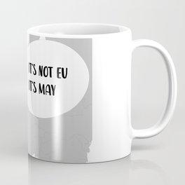 It's Not EU It's May Coffee Mug