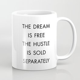The Dream Is Free The Hustle Is Sold Separately Coffee Mug