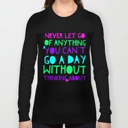 Never Let Anything Go That You Can't Spend A Day THinking About Long Sleeve T-shirt