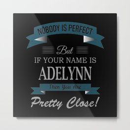 Adelynn Name, If Your Name is Adelynn Then You Are Metal Print