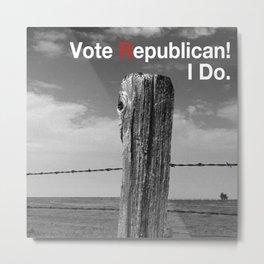 Vote Republican. 2 Metal Print