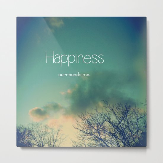 Happiness Surrounds Me Metal Print