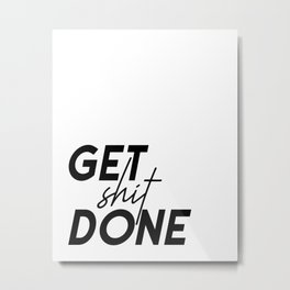 Get Shit Done, Typography Poster, Printable Art, Office Decor, Motivational Poster Metal Print
