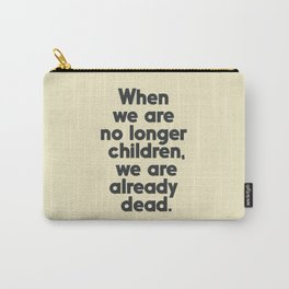When we are no longer children, we are already dead, Constantin Brancusi quote poster art, inspire Carry-All Pouch