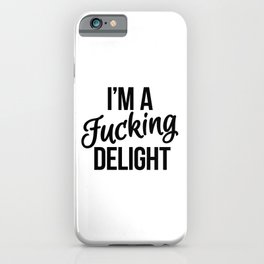 I'm a Fucking Delight iPhone Case