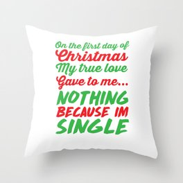 My True Love Gave to Me Nothing I'm Single T-Shirt Throw Pillow