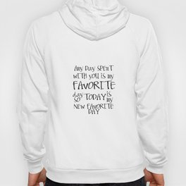 Any day spent with you is my favorite day. So today is my new favorite day. Hoody