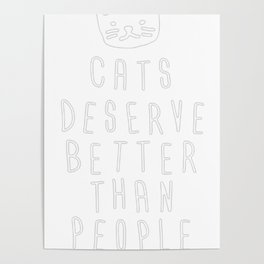 CATS DESERVE BETTER THAN PEOPLE Poster
