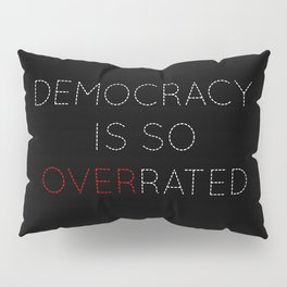 Democracy is so overrated - tvshow Pillow Sham