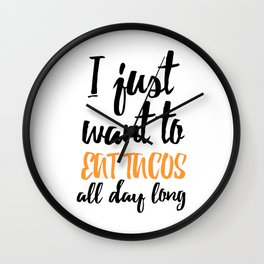 I just want to eat tacos all day long Wall Clock
