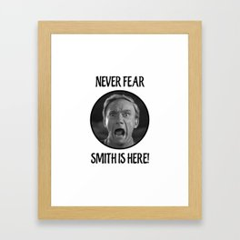 Never Fear, Smith is Here! Framed Art Print