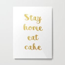 Stay home Eat cake Metal Print