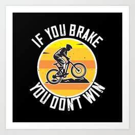 MTB - If You Brake You Don't Win Art Print