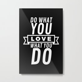 Do what you love - love what you do Metal Print